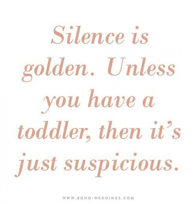 Too quiet is never a good sign! | 10 Funny Quotes About Raising Toddlers